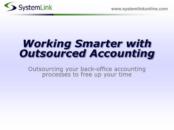 www.systemlinkonline.com<br />Working Smarter with Outsourced AccountingOutsourcing your back-office accounting processes ...