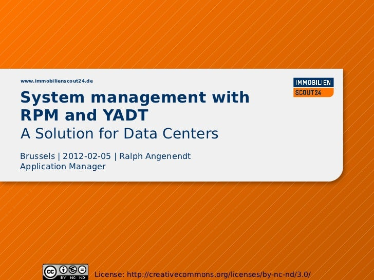 www.immobilienscout24.deSystem management withRPM and YADTA Solution for Data CentersBrussels | 2012-02-05 | Ralph Angenen...