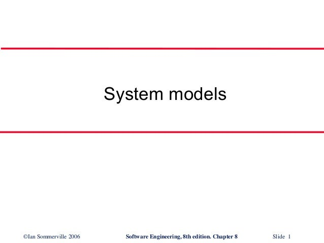 System models  ©Ian Sommerville 2006  Software Engineering, 8th edition. Chapter 8  Slide 1