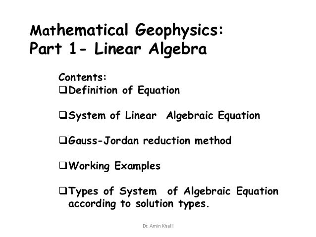 Mathematical Geophysics:  Part 1- Linear Algebra Contents: Definition of Equation  System of Linear Algebraic Equation  ...