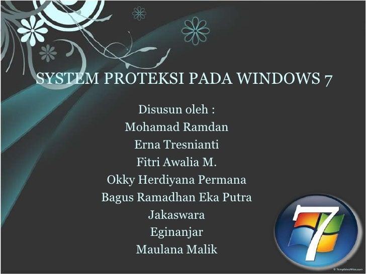 SYSTEM PROTEKSI PADA WINDOWS 7            Disusun oleh :         Mohamad Ramdan           Erna Tresnianti            Fitri...