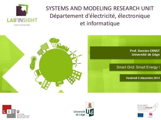 SYSTEMS AND MODELING RESEARCH UNIT  Département d'électricité, électronique  et informatique  Prof. Damien ERNST  Universi...