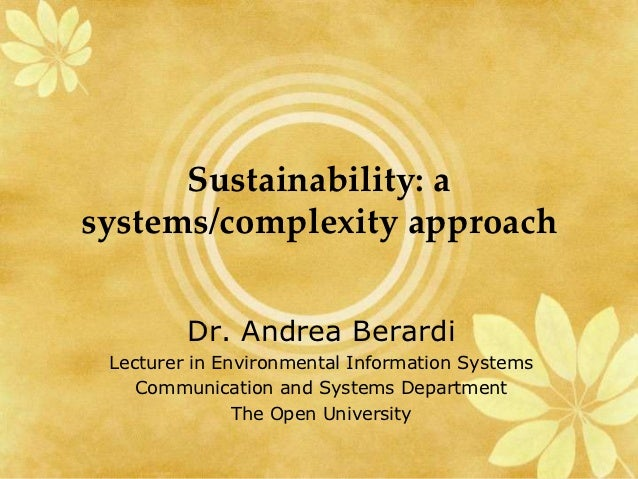 Sustainability: asystems/complexity approach         Dr. Andrea Berardi Lecturer in Environmental Information Systems    C...