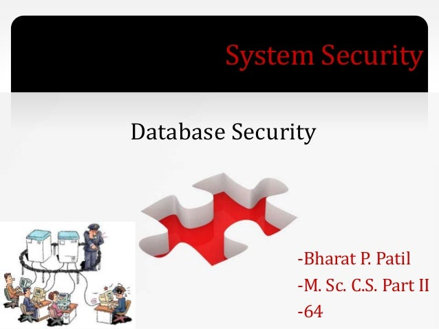 System Security -Bharat P. Patil -M. Sc. C.S. Part II -64 Database Security