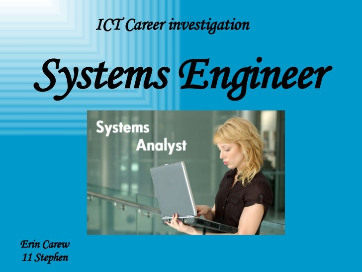 ICT Career investigation  Systems Engineer   Erin Carew  11 Stephen