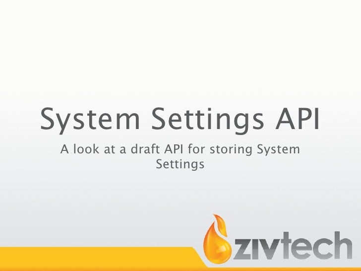 System Settings API  A look at a draft API for storing System                  Settings