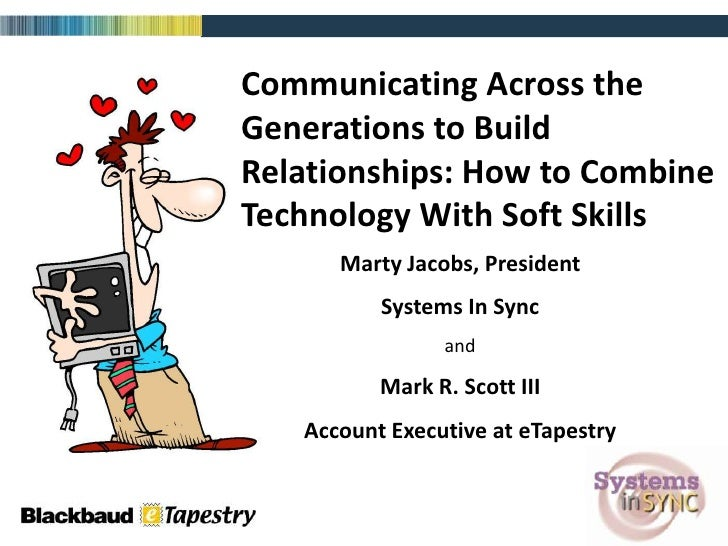 Communicating Across the Generations to Build Relationships: How to Combine Technology With Soft Skills       Marty Jacobs...