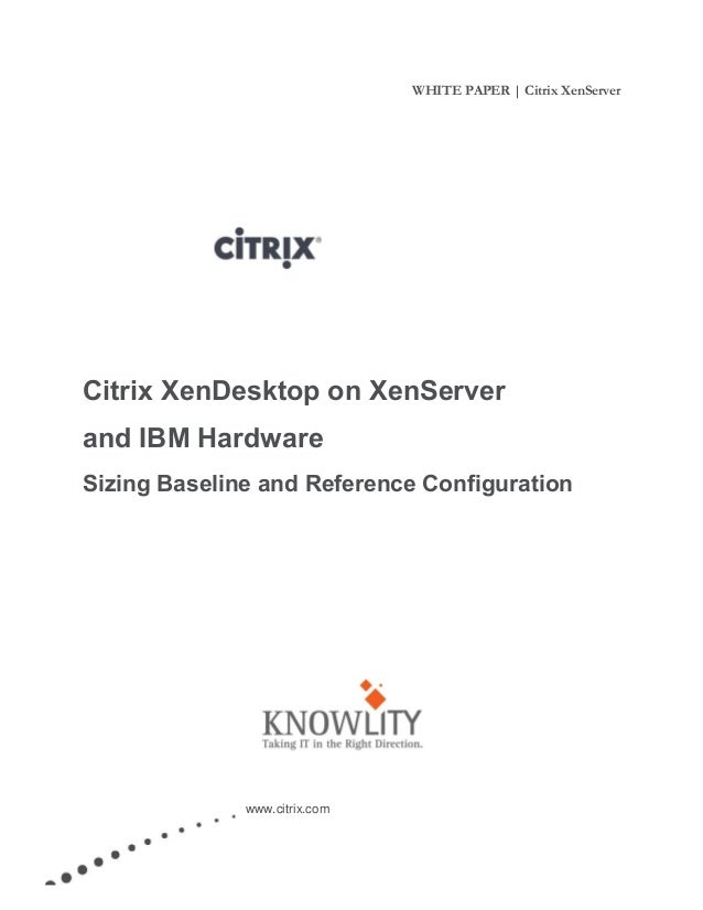 Citrix XenDesktop on XenServer and IBM Hardware Sizing Baseline and Reference Configuration