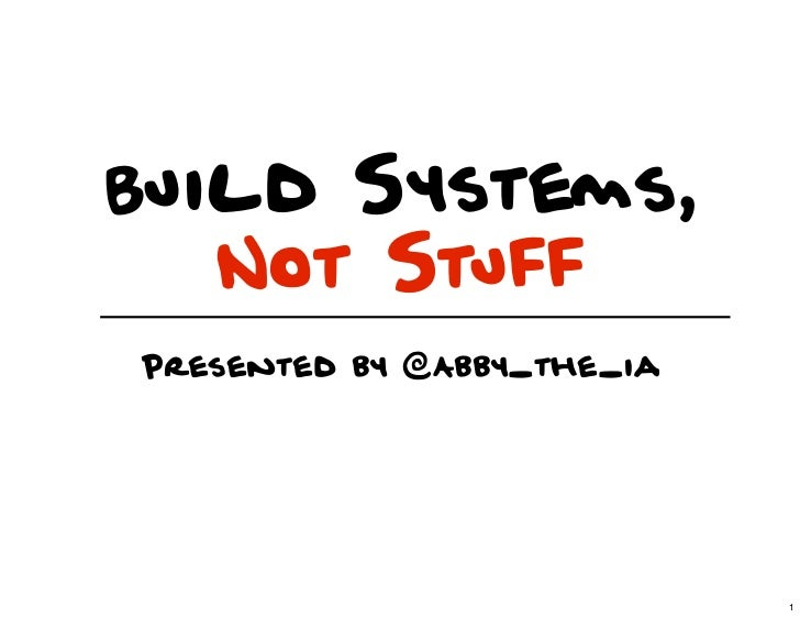 Build Systems, Not Stuff