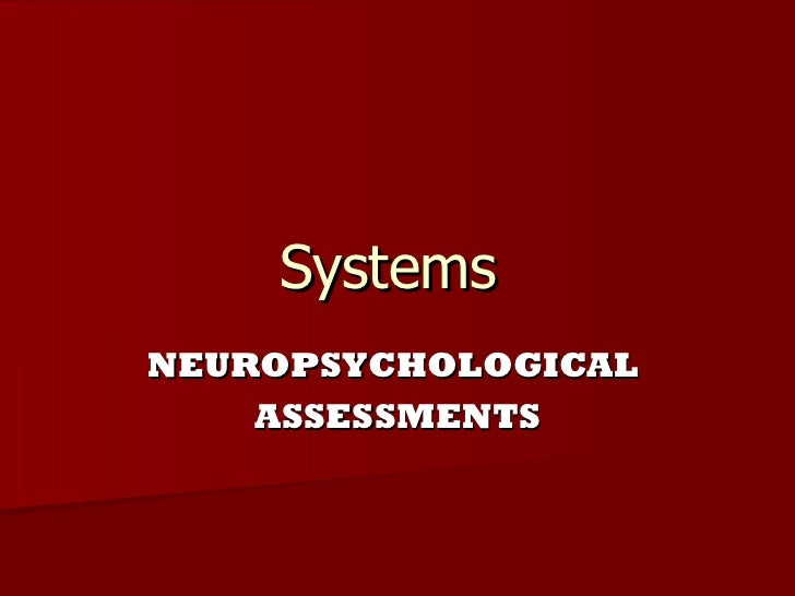 Systems  NEUROPSYCHOLOGICAL  ASSESSMENTS