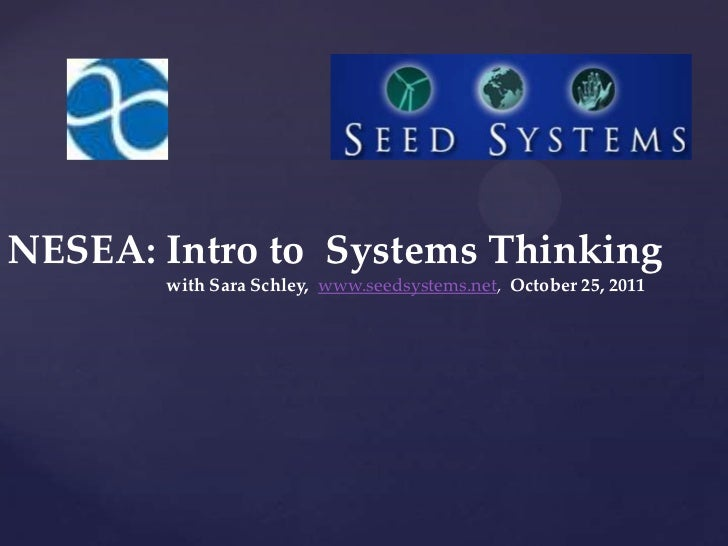 NESEA: Intro to Systems Thinking       with Sara Schley, www.seedsystems.net, October 25, 2011