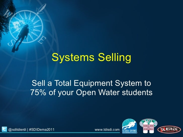 Systems Selling Sell a Total Equipment System to 75% of your Open Water students