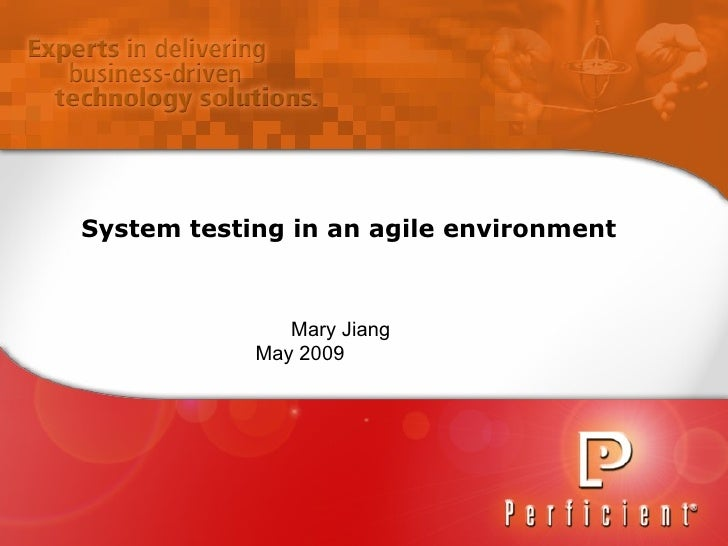 System testing in an agile environment Mary Jiang May 2009
