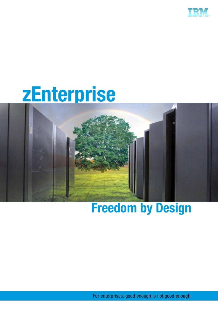 zEnterprise        Freedom by Design        For enterprises, good enough is not good enough.