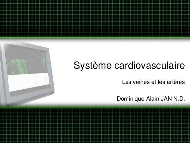 Système cardiovasculaire          Les veines et les artères         Dominique-Alain JAN N.D.