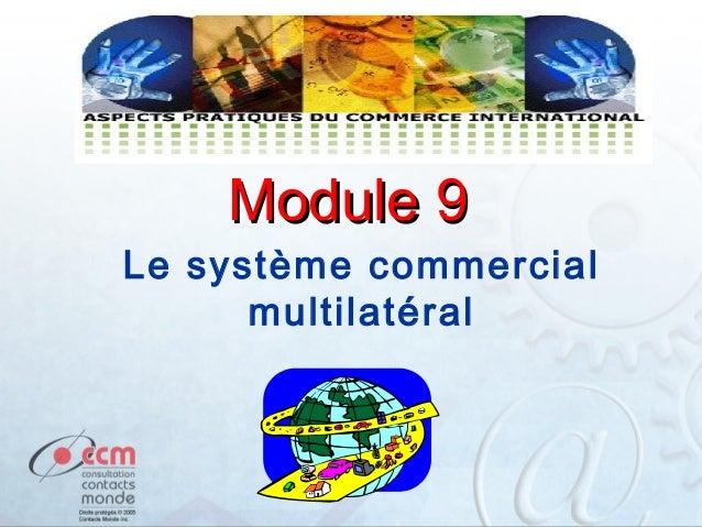 Module 9  Le système commercial multilatéral  1