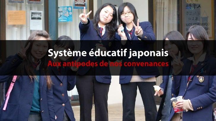 Système éducatif japonais<br />Aux antipodes de nos convenances<br />