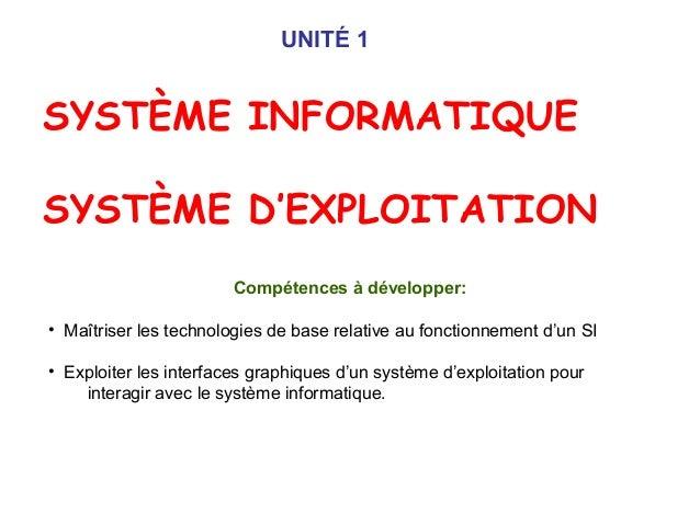SYSTÈME INFORMATIQUE SYSTÈME D'EXPLOITATION Compétences à développer: • Maîtriser les technologies de base relative au fon...