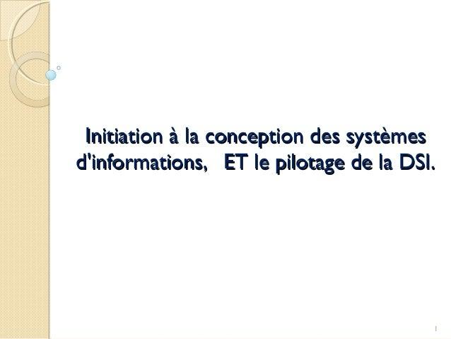 Initiation à la conception des systèmesInitiation à la conception des systèmes d'informations, ET le pilotage de la DSI.d'...