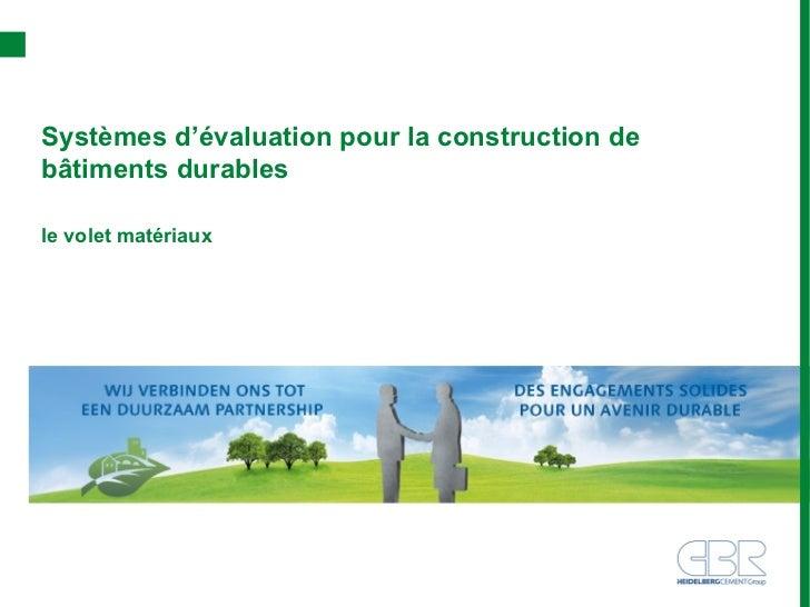 Systèmes d'évaluation pour la construction debâtiments durablesle volet matériaux
