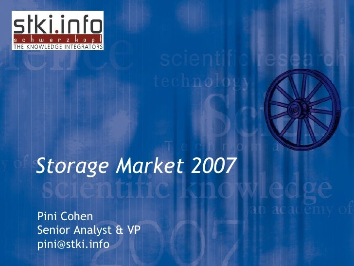 Storage Market 2007 Pini Cohen Senior Analyst & VP [email_address]