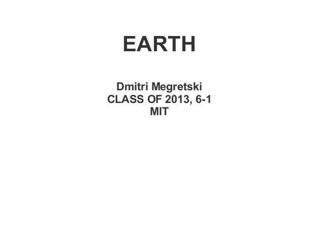 EARTH Dmitri MegretskiCLASS OF 2013, 6-1        MIT