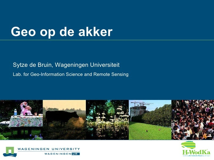 Geo op de akker Sytze de Bruin, Wageningen Universiteit Lab. for Geo-Information Science and Remote Sensing