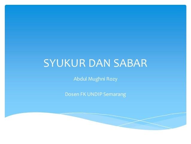 SYUKUR DAN SABAR Abdul Mughni Rozy Dosen FK UNDIP Semarang