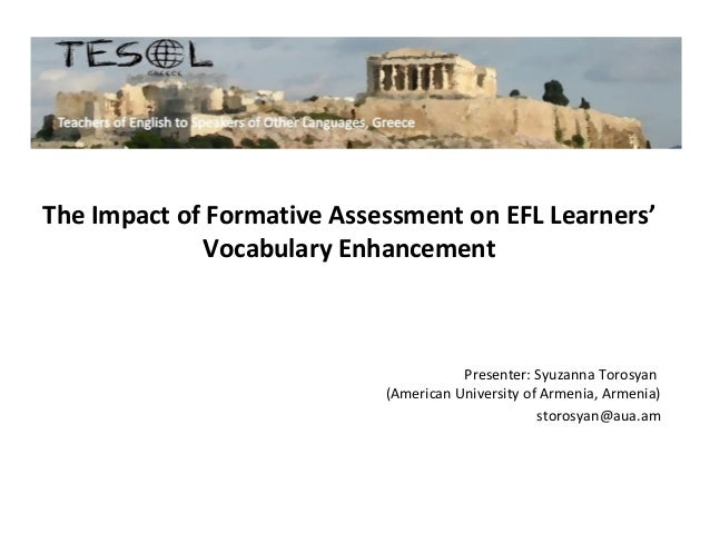 The Impact of Formative Assessment on EFL Learners' Vocabulary Enhancement by Syzanna Torosyan