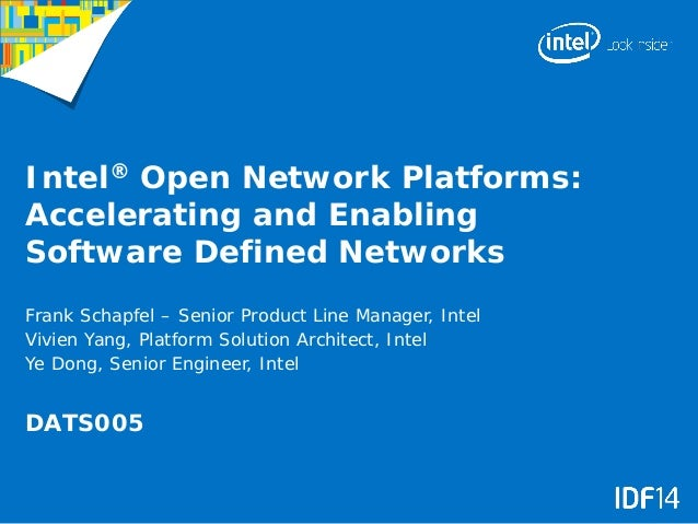 Intel® Open Network Platforms: Accelerating and Enabling Software Defined Networks DATS005 Frank Schapfel – Senior Product...