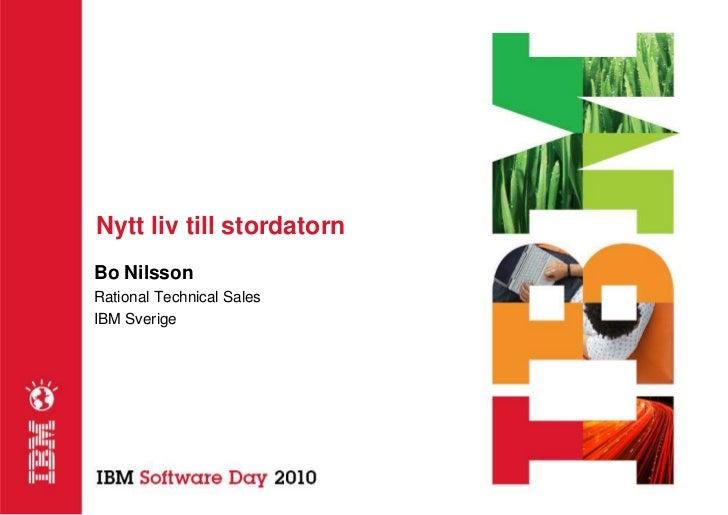 Nytt liv till stordatorn Bo Nilsson Rational Technical Sales IBM Sverige