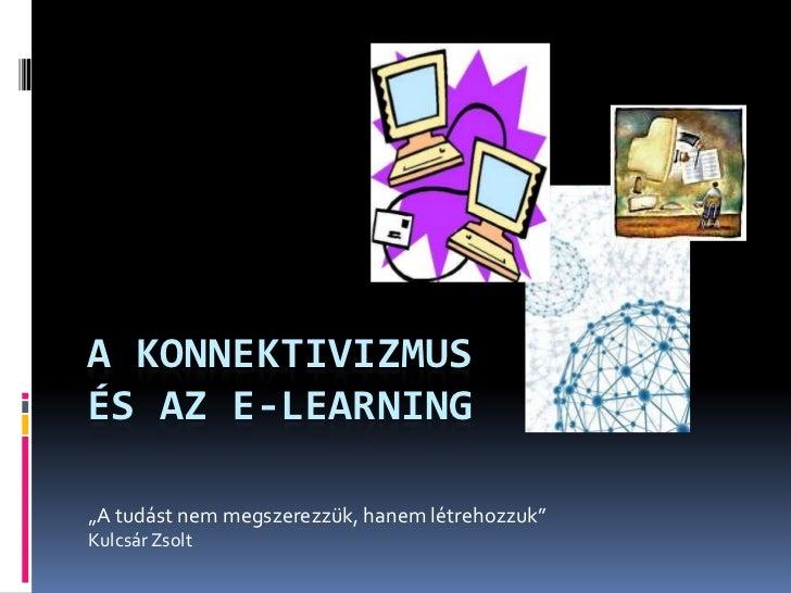 """""""A tudást nem megszerezzük, hanem létrehozzuk"""" <br />Kulcsár Zsolt  <br />A konnektivizmusés Az E-learning<br />"""