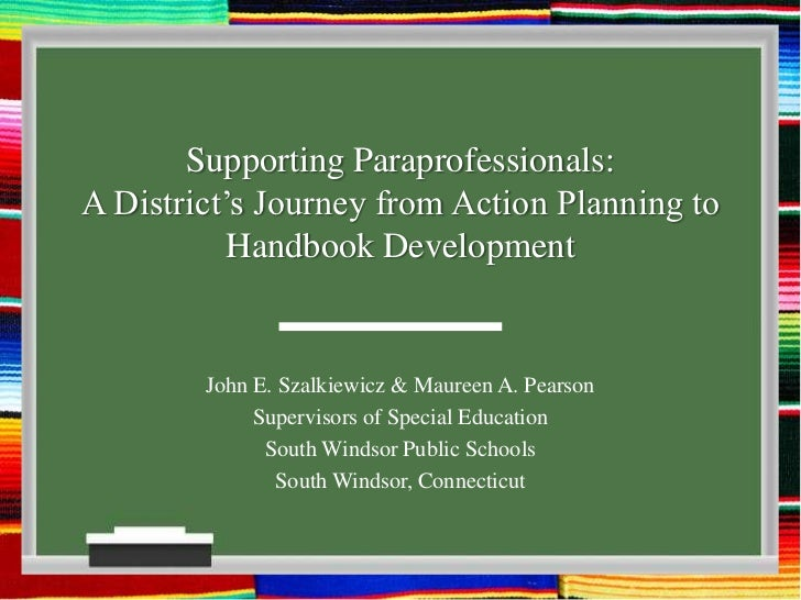 Supporting Paraprofessionals:A District's Journey from Action Planning to Handbook Development<br />John E. Szalkiewicz & ...