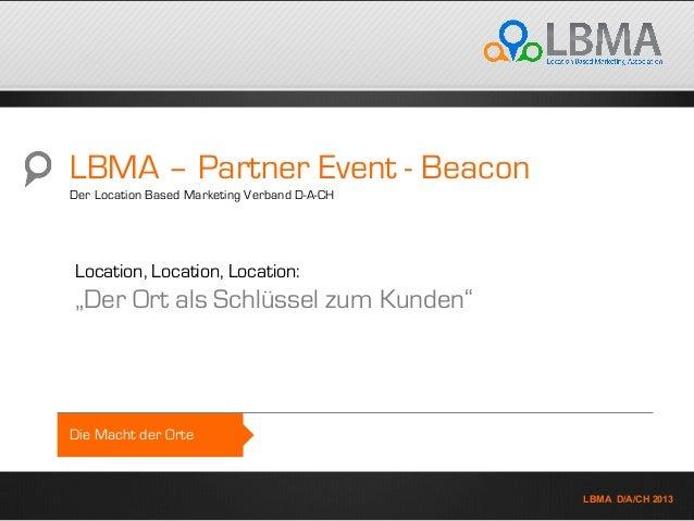 K LBMA D/A/CH 2013 Die Macht der Orte LBMA – Partner Event - Beacon Der Location Based Marketing Verband D-A-CH Location, ...