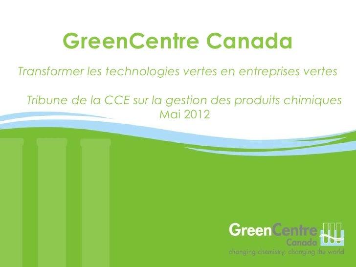 GreenCentre CanadaTransformer les technologies vertes en entreprises vertes Tribune de la CCE sur la gestion des produits ...