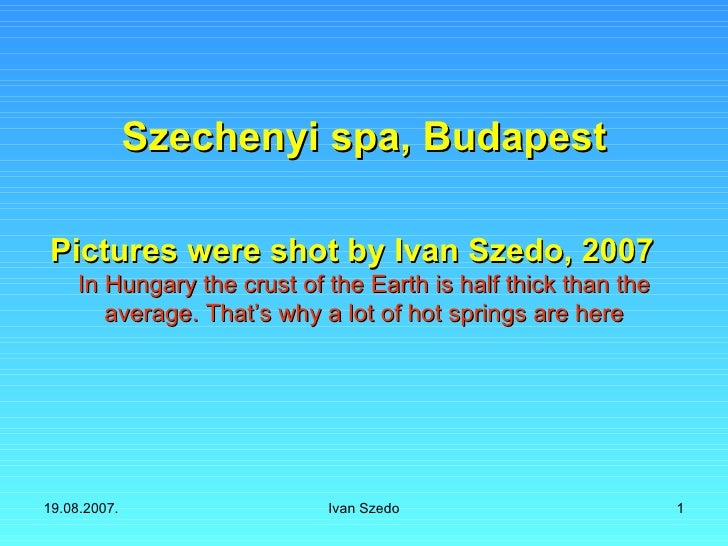 Szechenyi spa, Budapest Pictures were shot by Ivan Szedo, 2007 In Hungary the crust of the Earth is half thick than the av...