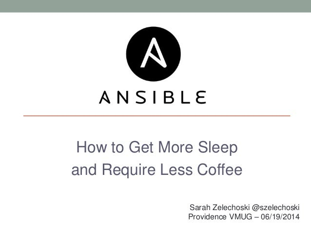 Ansible: How to Get More Sleep and Require Less Coffee