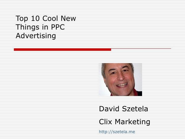 Top 10 Cool New Things in PPC Advertising David Szetela Clix Marketing http://szetela.me