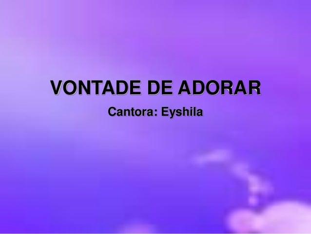 VONTADE DE ADORAR Cantora: Eyshila