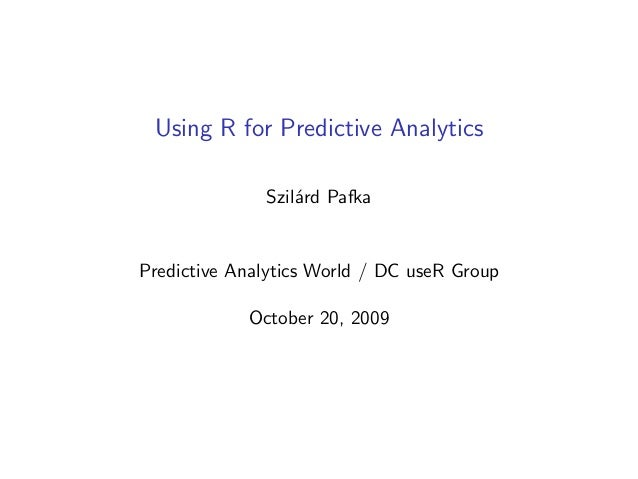 Using R for Predictive Analytics Szil´rd Pafka a  Predictive Analytics World / DC useR Group October 20, 2009