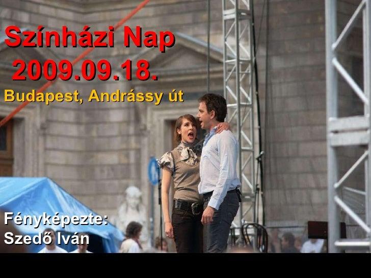 Színházi Nap 2009.09.18. Budapest, Andrássy út Fényképezte: Szedő Iván