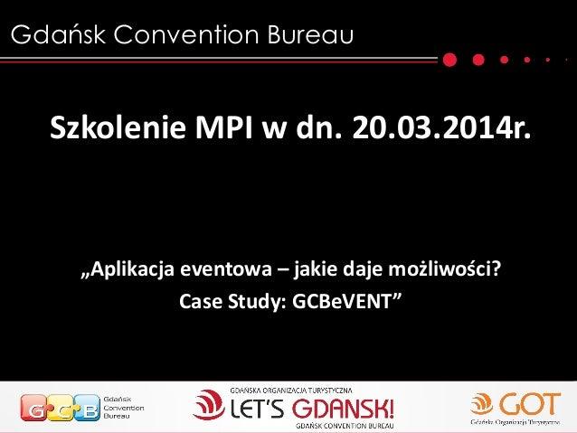 """Gdańsk Convention Bureau Szkolenie MPI w dn. 20.03.2014r. """"Aplikacja eventowa – jakie daje możliwości? Case Study: GCBeVEN..."""