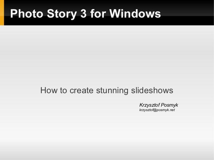 Photo Story 3 for Windows     How to create stunning slideshows                             Krzysztof Posmyk              ...
