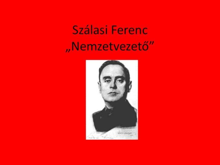 """Szálasi Ferenc""""Nemzetvezető"""""""