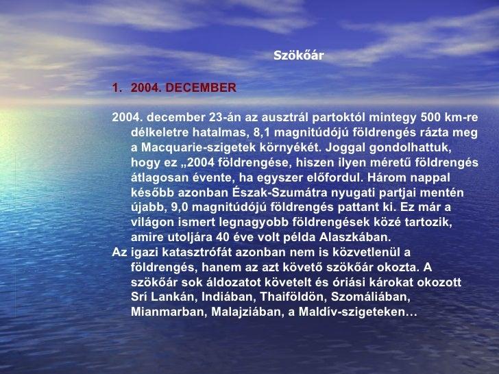 Szökőár <ul><li>2004. DECEMBER </li></ul><ul><li>2004. december 23-án az ausztrál partoktól mintegy 500 km-re délkeletre h...