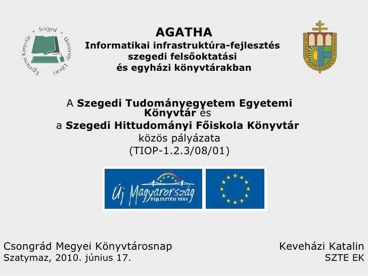 AGATHA Informatikai infrastruktúra-fejlesztés  szegedi felsőoktatási  és egyházi könyvtárakban A  Szegedi Tudományegyetem ...