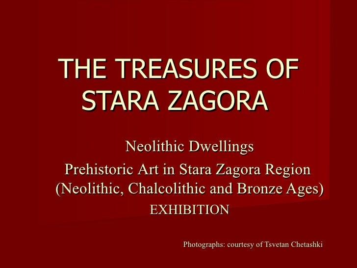 THE TREASURES OF STARA ZAGORA   Neolithic Dwellings Prehistoric  Art  in Stara Zagora  R egion   ( Neolith ic, Chalcolithi...