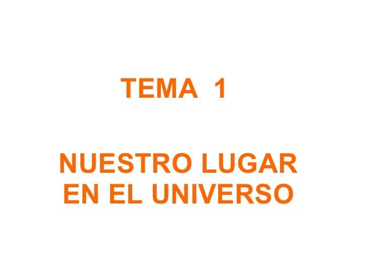 TEMA  1  NUESTRO LUGAR EN EL UNIVERSO