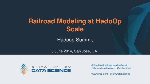 © 2014 Silicon Valley Data Science LLC All Rights Reserved. svds.com @SVDataScience Railroad Modeling at HadoOp Scale Hado...