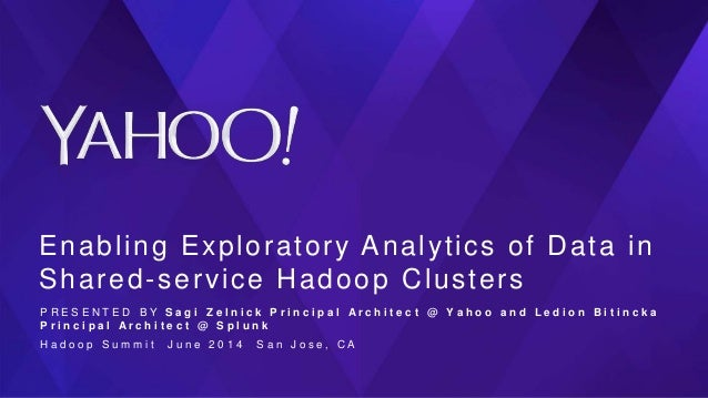Enabling Exploratory Analytics of Data in Shared-service Hadoop Clusters P R E S E N T E D B Y S a g i Z e l n i c k P r i...